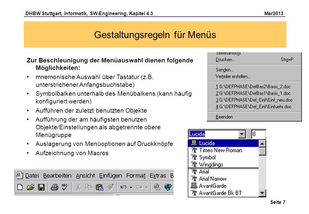DHBW Stuttgart, Informatik, SW-Engineering, Kapitel 4.3 Mar2013 Seite 8 Gestaltungsregeln für Kommandosprachen Da eine Menüauswahl häufig Bildschirmfläche belegt, Navigation erfordert, nur eine langsame Interaktion erlaubt, die Flexibilität einschränkt und für Expertenbenutzer wenig geeignet ist sollte eine Anwendung auch die Dialogform Kommandosprache zur Verfügung stellen.