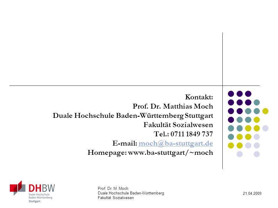 Prof.Dr. M. Moch Duale Hochschule Baden-Württemberg Fakultät Sozialwesen 21.04.2009 Kontakt: Prof.