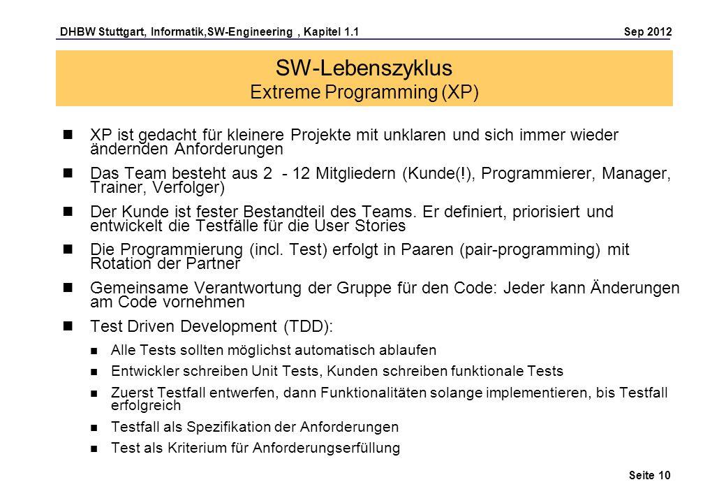 DHBW Stuttgart, Informatik,SW-Engineering, Kapitel 1.1 Sep 2012 Seite 10 SW-Lebenszyklus Extreme Programming (XP) XP ist gedacht für kleinere Projekte