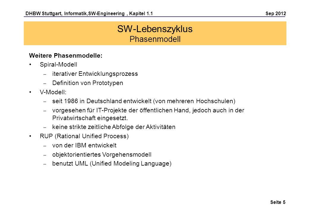 DHBW Stuttgart, Informatik,SW-Engineering, Kapitel 1.1 Sep 2012 Seite 5 SW-Lebenszyklus Phasenmodell Weitere Phasenmodelle: Spiral-Modell – iterativer