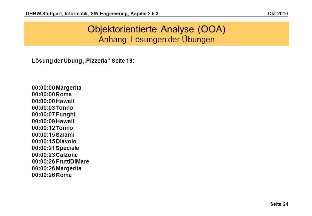 DHBW Stuttgart, Informatik, SW-Engineering, Kapitel 2.5.3 Okt 2010 Seite 24 Objektorientierte Analyse (OOA) Anhang: Lösungen der Übungen Lösung der Üb