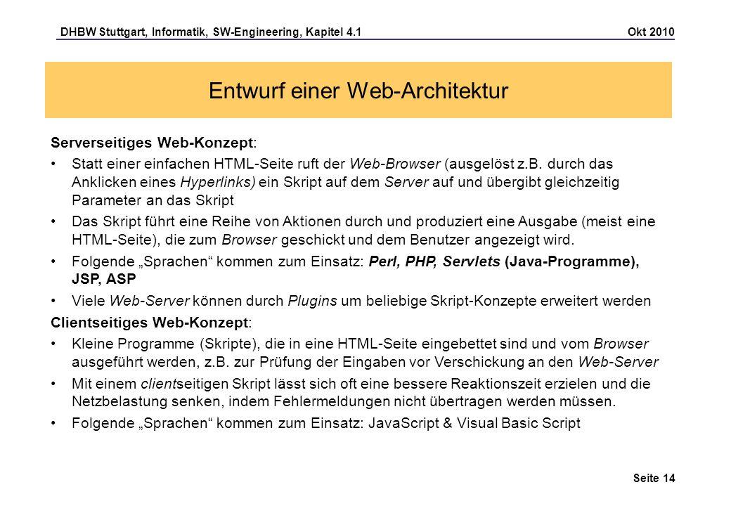DHBW Stuttgart, Informatik, SW-Engineering, Kapitel 4.1 Okt 2010 Seite 14 Serverseitiges Web-Konzept: Statt einer einfachen HTML-Seite ruft der Web-Br