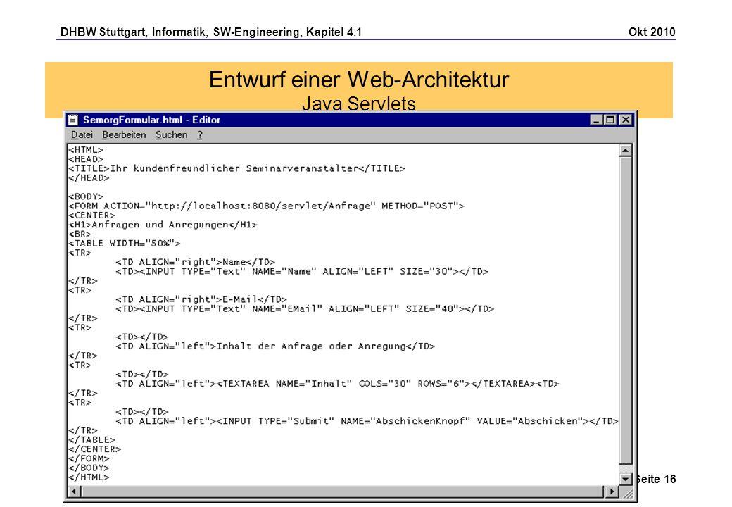 DHBW Stuttgart, Informatik, SW-Engineering, Kapitel 4.1 Okt 2010 Seite 16 Entwurf einer Web-Architektur Java Servlets