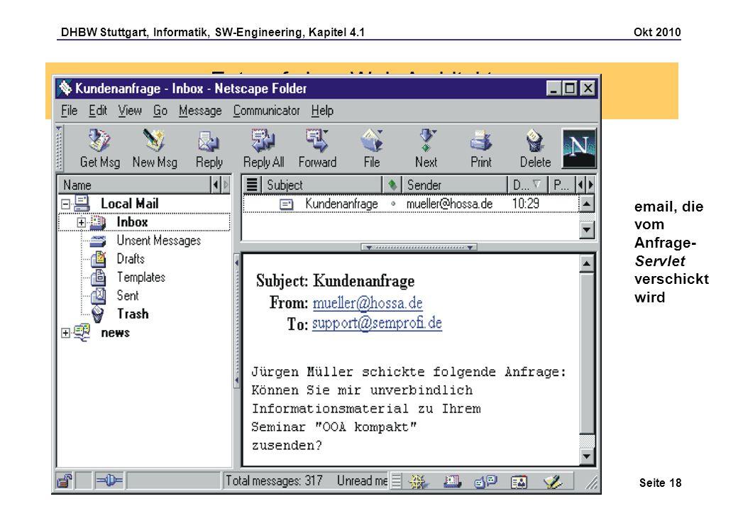 DHBW Stuttgart, Informatik, SW-Engineering, Kapitel 4.1 Okt 2010 Seite 18 Entwurf einer Web-Architektur Java Servlets email, die vom Anfrage- Servlet