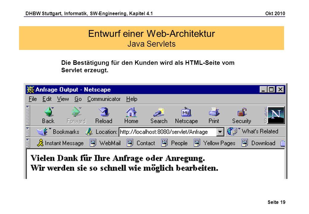 DHBW Stuttgart, Informatik, SW-Engineering, Kapitel 4.1 Okt 2010 Seite 19 Entwurf einer Web-Architektur Java Servlets Die Bestätigung für den Kunden w