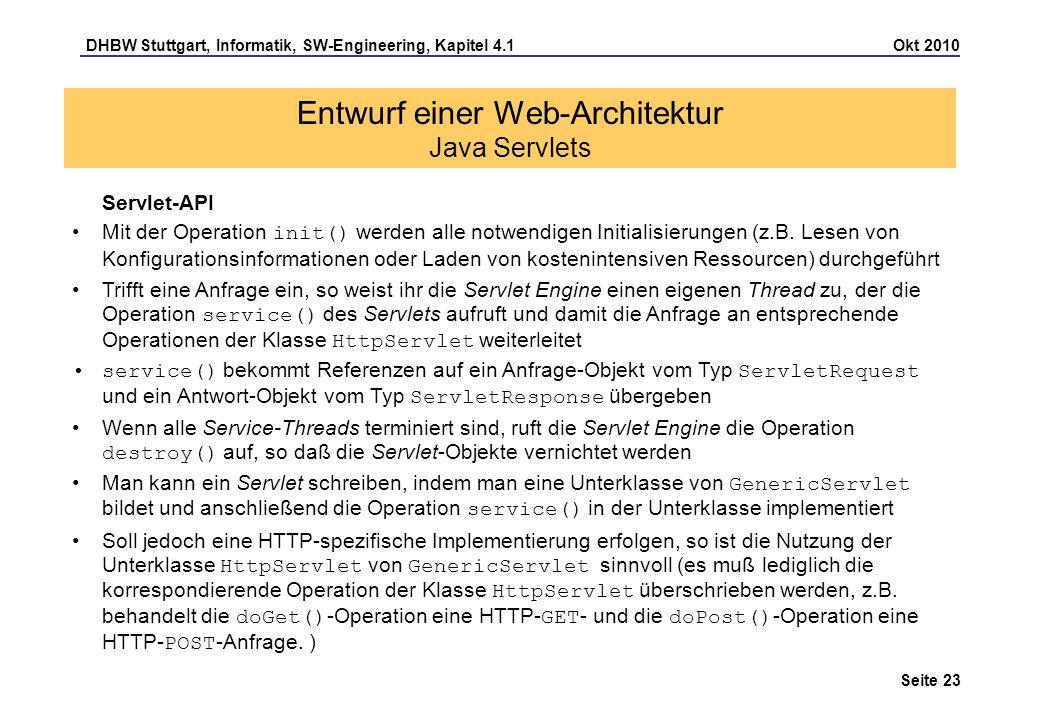 DHBW Stuttgart, Informatik, SW-Engineering, Kapitel 4.1 Okt 2010 Seite 23 Entwurf einer Web-Architektur Java Servlets Servlet-API Mit der Operation in
