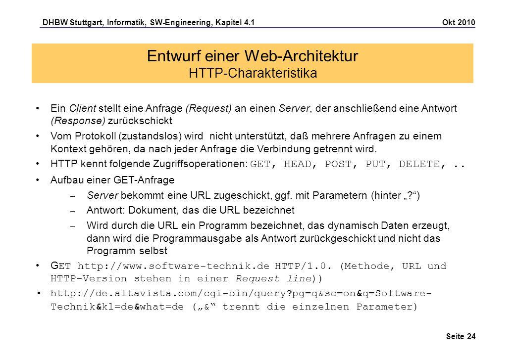 DHBW Stuttgart, Informatik, SW-Engineering, Kapitel 4.1 Okt 2010 Seite 24 Entwurf einer Web-Architektur HTTP-Charakteristika Ein Client stellt eine An