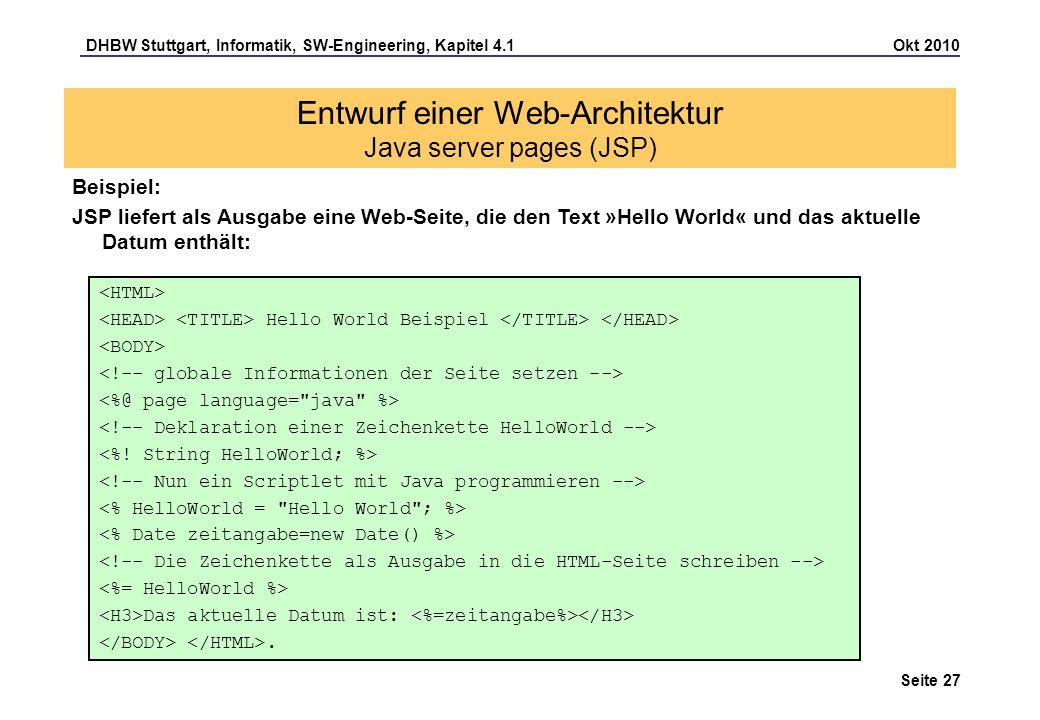 DHBW Stuttgart, Informatik, SW-Engineering, Kapitel 4.1 Okt 2010 Seite 27 Entwurf einer Web-Architektur Java server pages (JSP) Beispiel: JSP liefert