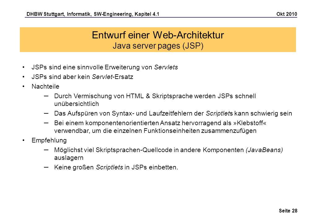 DHBW Stuttgart, Informatik, SW-Engineering, Kapitel 4.1 Okt 2010 Seite 28 Entwurf einer Web-Architektur Java server pages (JSP) JSPs sind eine sinnvol