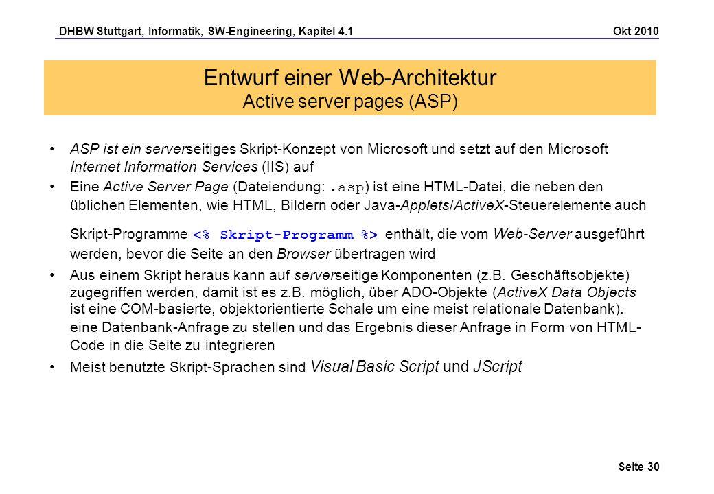 DHBW Stuttgart, Informatik, SW-Engineering, Kapitel 4.1 Okt 2010 Seite 30 Entwurf einer Web-Architektur Active server pages (ASP) ASP ist ein serverse