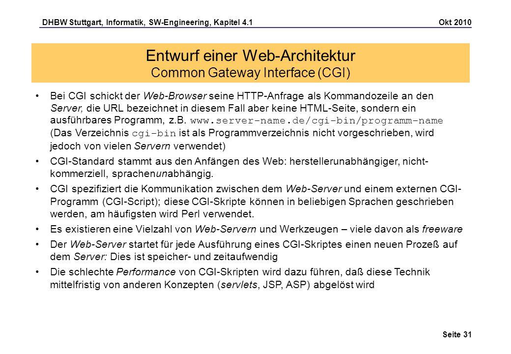 DHBW Stuttgart, Informatik, SW-Engineering, Kapitel 4.1 Okt 2010 Seite 31 Entwurf einer Web-Architektur Common Gateway Interface (CGI) Bei CGI schickt