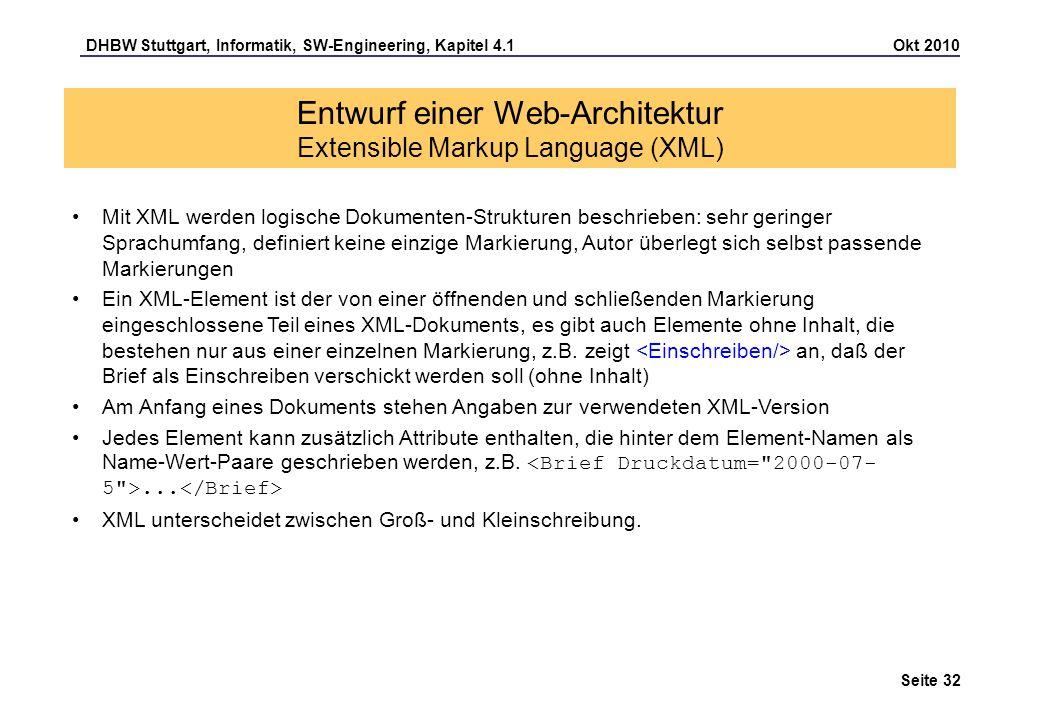 DHBW Stuttgart, Informatik, SW-Engineering, Kapitel 4.1 Okt 2010 Seite 32 Entwurf einer Web-Architektur Extensible Markup Language (XML) Mit XML werde