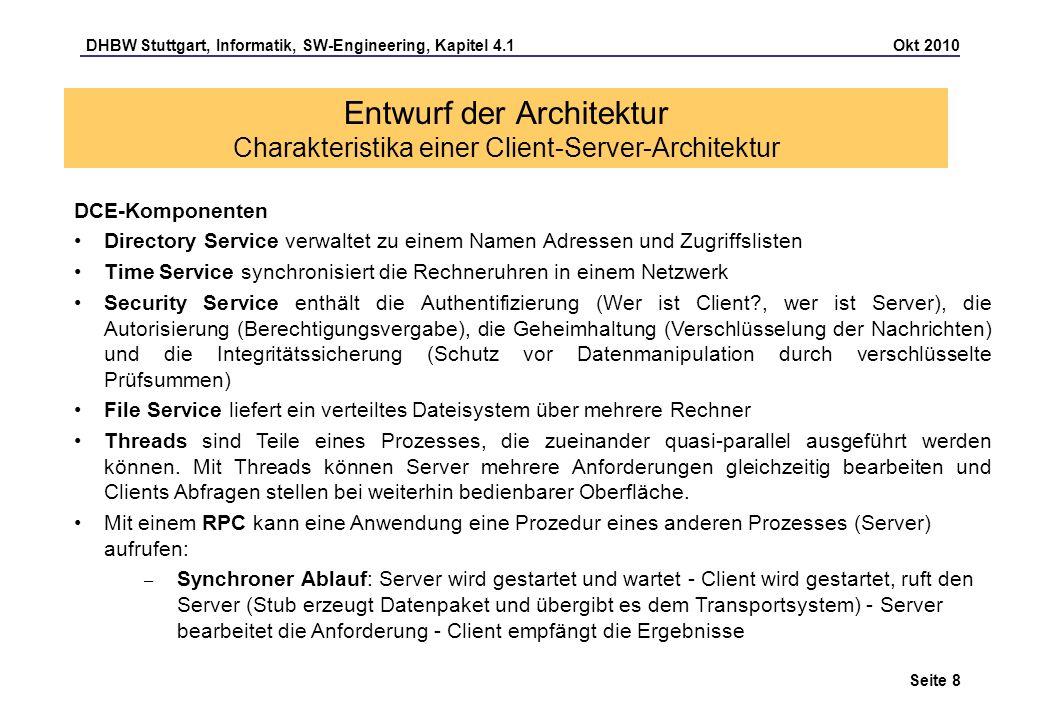 DHBW Stuttgart, Informatik, SW-Engineering, Kapitel 4.1 Okt 2010 Seite 29 Entwurf einer Web-Architektur Active server pages (ASP) Beispiel Begrüßungstext in einer HTML-Seite, je nach Tageszeit ein anderer Text: Ein Beispiel für ASP 5 and hour(time) Guten Morgen.