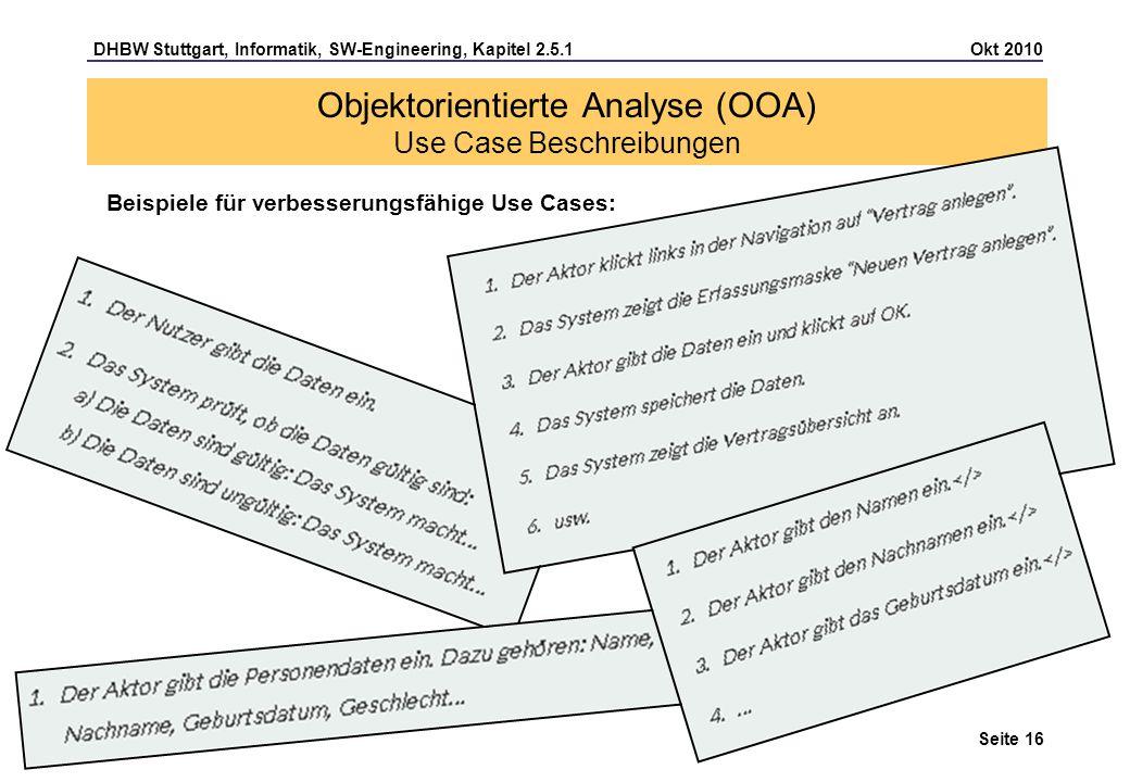 DHBW Stuttgart, Informatik, SW-Engineering, Kapitel 2.5.1 Okt 2010 Seite 16 Beispiele für verbesserungsfähige Use Cases: Objektorientierte Analyse (OO