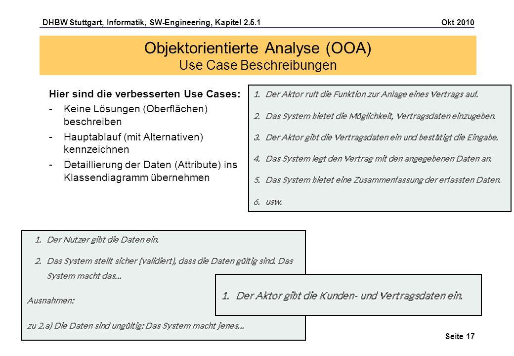 DHBW Stuttgart, Informatik, SW-Engineering, Kapitel 2.5.1 Okt 2010 Seite 17 Hier sind die verbesserten Use Cases: -Keine Lösungen (Oberflächen) beschr