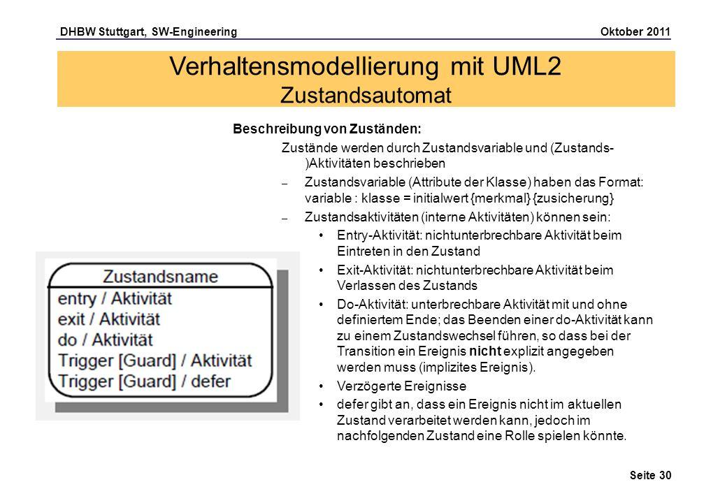 DHBW Stuttgart, SW-Engineering Oktober 2011 Seite 30 Beschreibung von Zuständen: Zustände werden durch Zustandsvariable und (Zustands- )Aktivitäten be