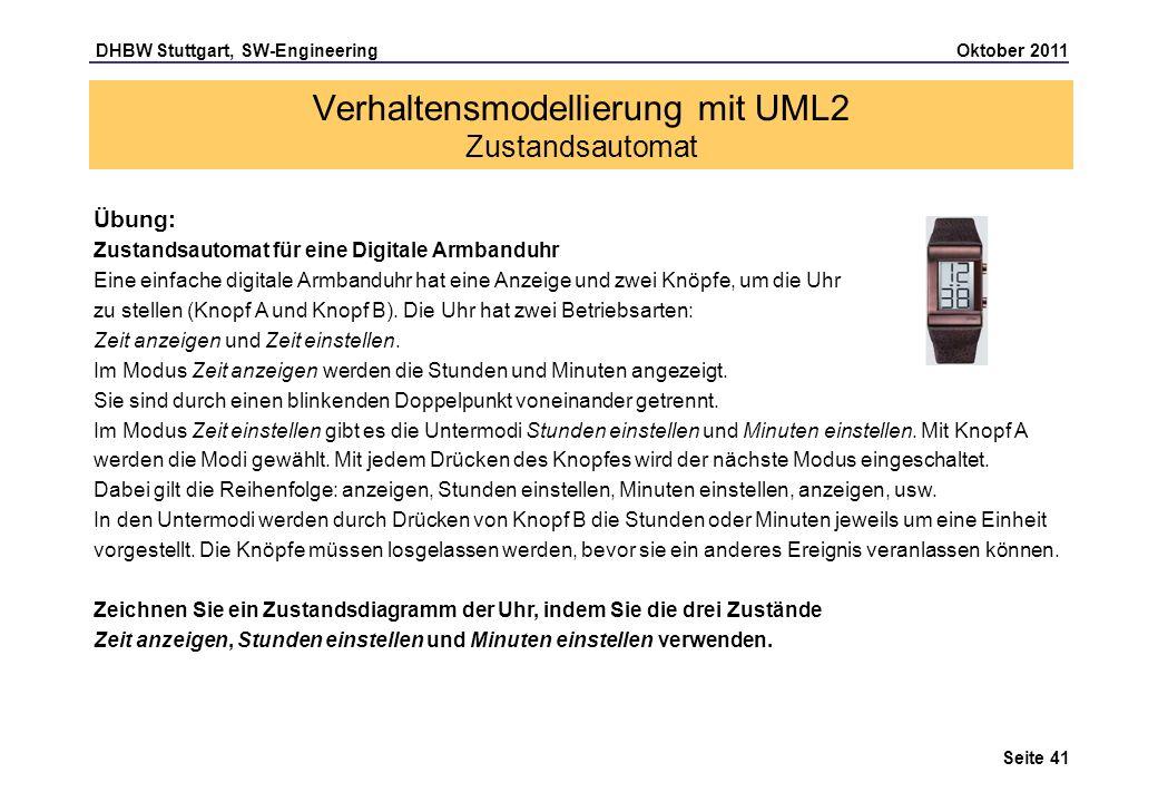 DHBW Stuttgart, SW-Engineering Oktober 2011 Seite 41 Verhaltensmodellierung mit UML2 Zustandsautomat Übung: Zustandsautomat für eine Digitale Armbandu