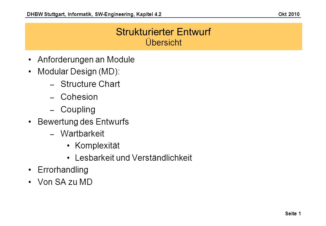 DHBW Stuttgart, Informatik, SW-Engineering, Kapitel 4.2 Okt 2010 Seite 1 Strukturierter Entwurf Übersicht Anforderungen an Module Modular Design (MD):