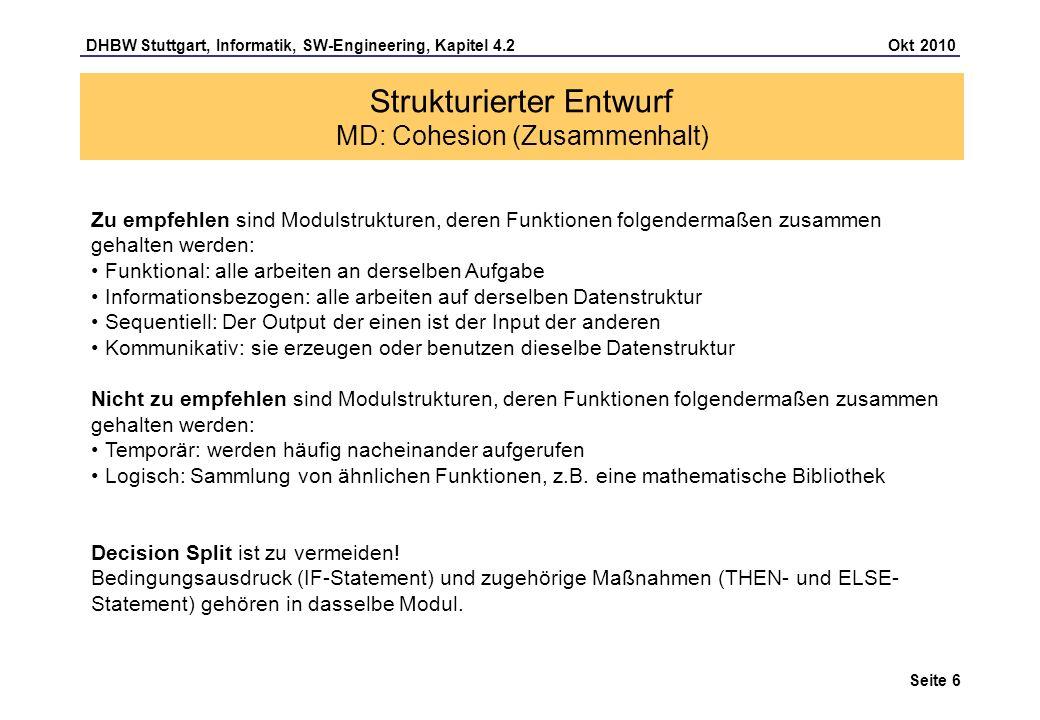 DHBW Stuttgart, Informatik, SW-Engineering, Kapitel 4.2 Okt 2010 Seite 6 Strukturierter Entwurf MD: Cohesion (Zusammenhalt) Zu empfehlen sind Modulstr