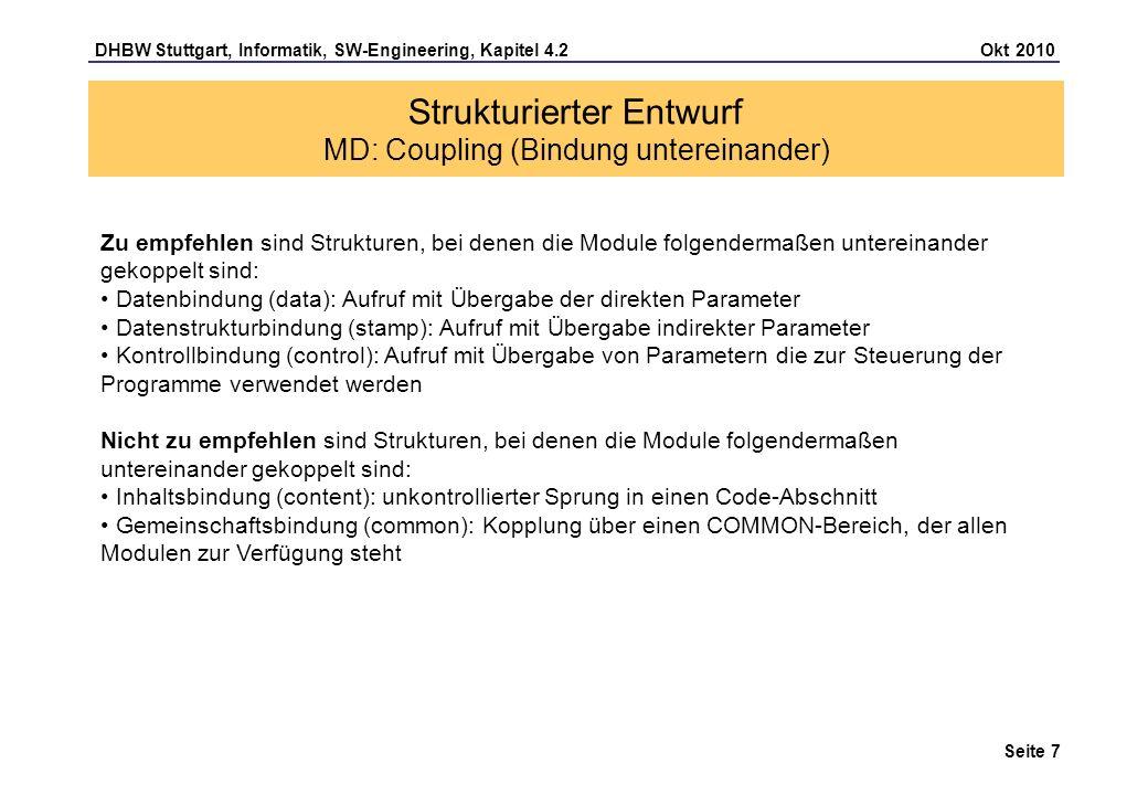 DHBW Stuttgart, Informatik, SW-Engineering, Kapitel 4.2 Okt 2010 Seite 7 Strukturierter Entwurf MD: Coupling (Bindung untereinander) Zu empfehlen sind