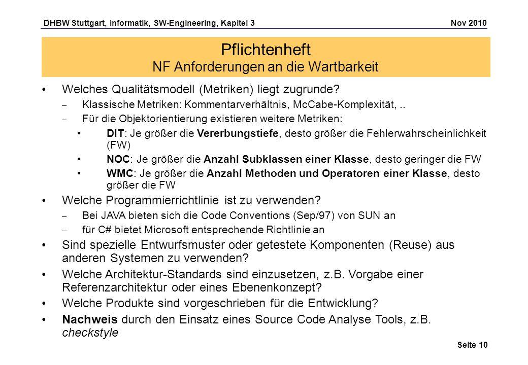 DHBW Stuttgart, Informatik, SW-Engineering, Kapitel 3 Nov 2010 Seite 10 Pflichtenheft NF Anforderungen an die Wartbarkeit Welches Qualitätsmodell (Met