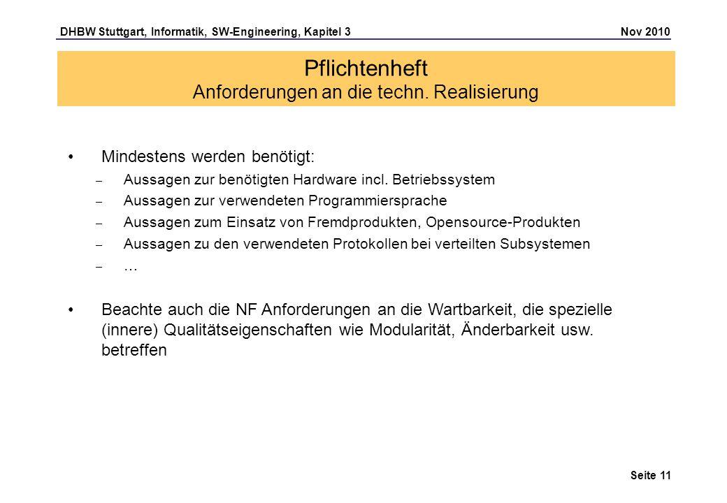 DHBW Stuttgart, Informatik, SW-Engineering, Kapitel 3 Nov 2010 Seite 11 Pflichtenheft Anforderungen an die techn. Realisierung Mindestens werden benöt
