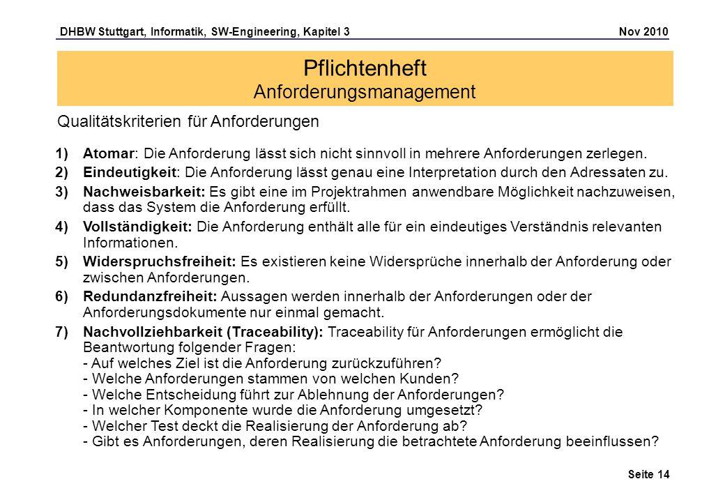 DHBW Stuttgart, Informatik, SW-Engineering, Kapitel 3 Nov 2010 Seite 14 Pflichtenheft Anforderungsmanagement Qualitätskriterien für Anforderungen 1)At
