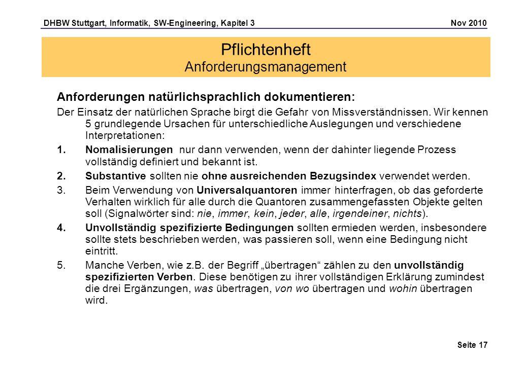 DHBW Stuttgart, Informatik, SW-Engineering, Kapitel 3 Nov 2010 Seite 17 Pflichtenheft Anforderungsmanagement Anforderungen natürlichsprachlich dokumen