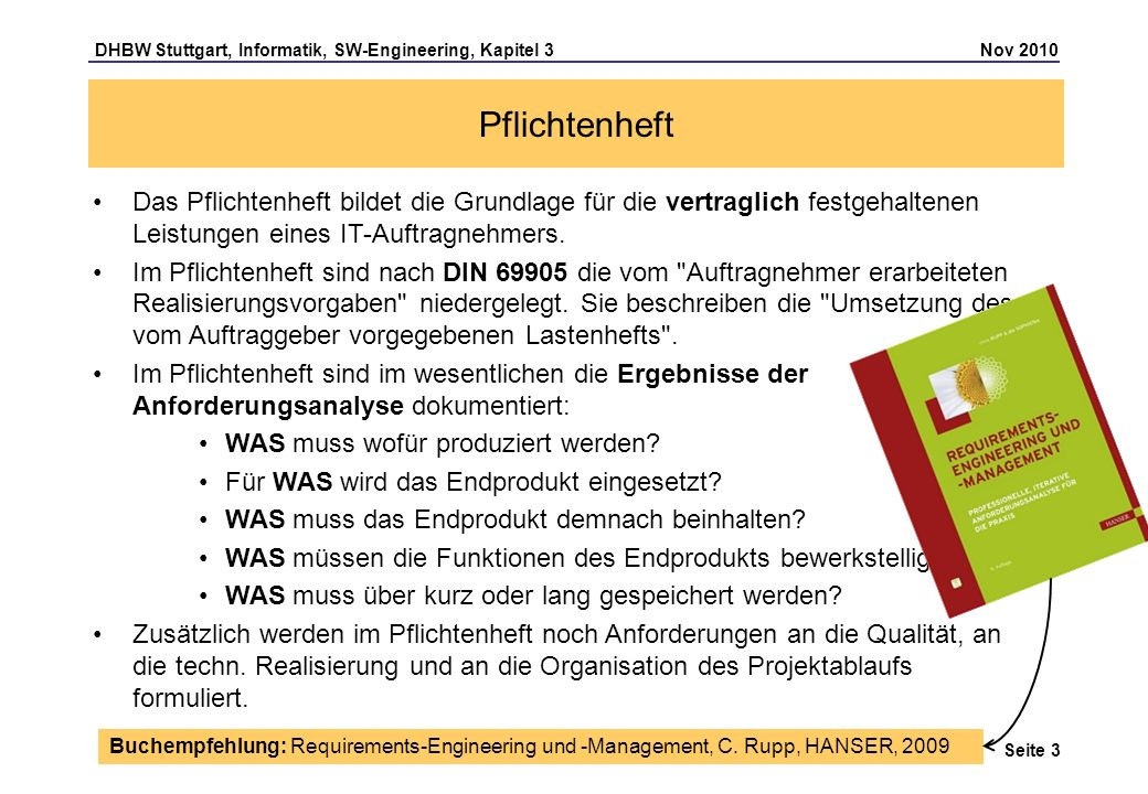 DHBW Stuttgart, Informatik, SW-Engineering, Kapitel 3 Nov 2010 Seite 3 Pflichtenheft Das Pflichtenheft bildet die Grundlage für die vertraglich festge