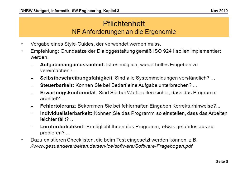 DHBW Stuttgart, Informatik, SW-Engineering, Kapitel 3 Nov 2010 Seite 8 Pflichtenheft NF Anforderungen an die Ergonomie Vorgabe eines Style-Guides, der