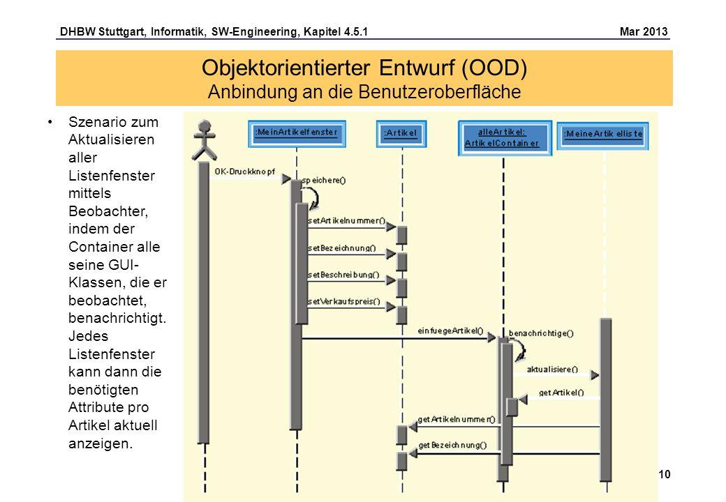 DHBW Stuttgart, Informatik, SW-Engineering, Kapitel 4.5.1 Mar 2013 Seite 10 Szenario zum Aktualisieren aller Listenfenster mittels Beobachter, indem der Container alle seine GUI- Klassen, die er beobachtet, benachrichtigt.