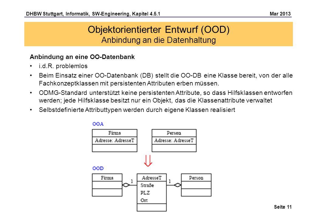 DHBW Stuttgart, Informatik, SW-Engineering, Kapitel 4.5.1 Mar 2013 Seite 11 Anbindung an eine OO-Datenbank i.d.R.