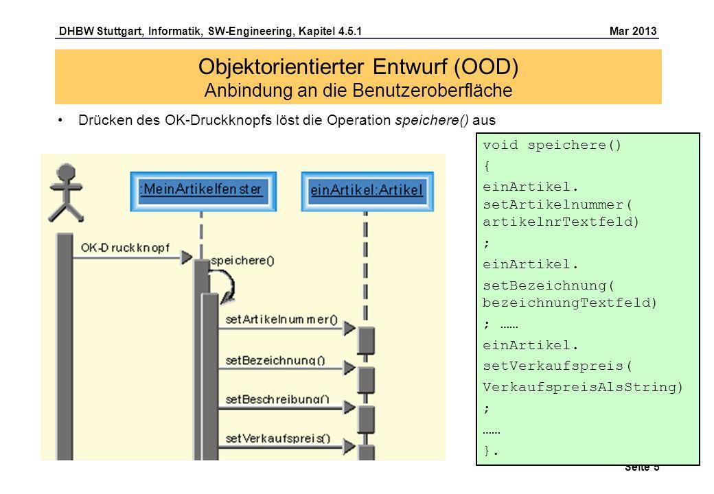 DHBW Stuttgart, Informatik, SW-Engineering, Kapitel 4.5.1 Mar 2013 Seite 6 Zur Bearbeitung einer Liste aller Artikel benötigt man eine GUI-Klasse für Listenfenster; diese enthält eine einfache Assoziation zu der zugehörigen Containerklasse Die Container-Klasse (Fachkonzept-Klasse), enthält das Klassenattribut einzigesObjekt, das die Referenz auf das einzige Objekt enthält, und die Operation getObjektreferenz(), die auf diese Referenz zugreifen kann und beim ersten Aufruf das Objekt erzeugt.