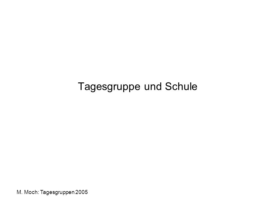 M. Moch: Tagesgruppen 2005 Tagesgruppe und Schule