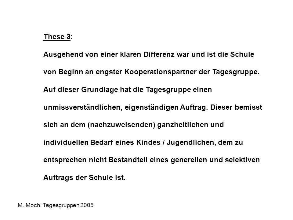 M. Moch: Tagesgruppen 2005 These 3: Ausgehend von einer klaren Differenz war und ist die Schule von Beginn an engster Kooperationspartner der Tagesgru