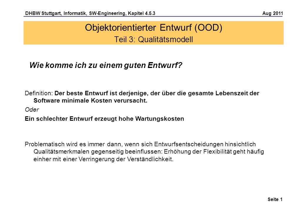 DHBW Stuttgart, Informatik, SW-Engineering, Kapitel 4.5.3 Aug 2011 Seite 1 Wie komme ich zu einem guten Entwurf? Objektorientierter Entwurf (OOD) Teil