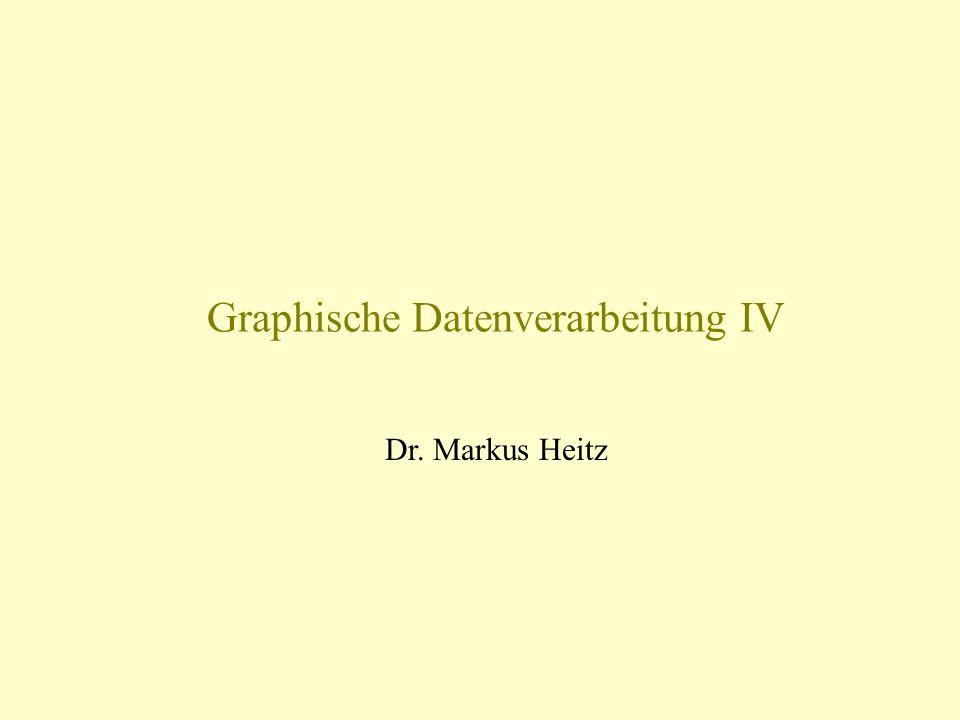 Graphische Datenverarbeitung IV Dr. Markus Heitz