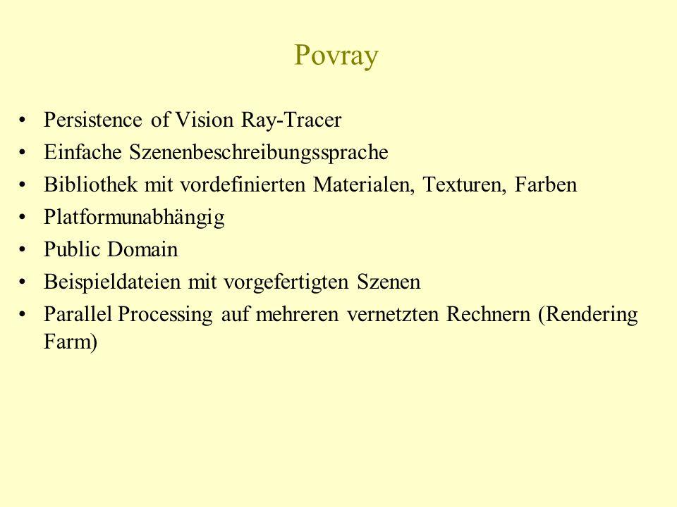 Povray Persistence of Vision Ray-Tracer Einfache Szenenbeschreibungssprache Bibliothek mit vordefinierten Materialen, Texturen, Farben Platformunabhängig Public Domain Beispieldateien mit vorgefertigten Szenen Parallel Processing auf mehreren vernetzten Rechnern (Rendering Farm)