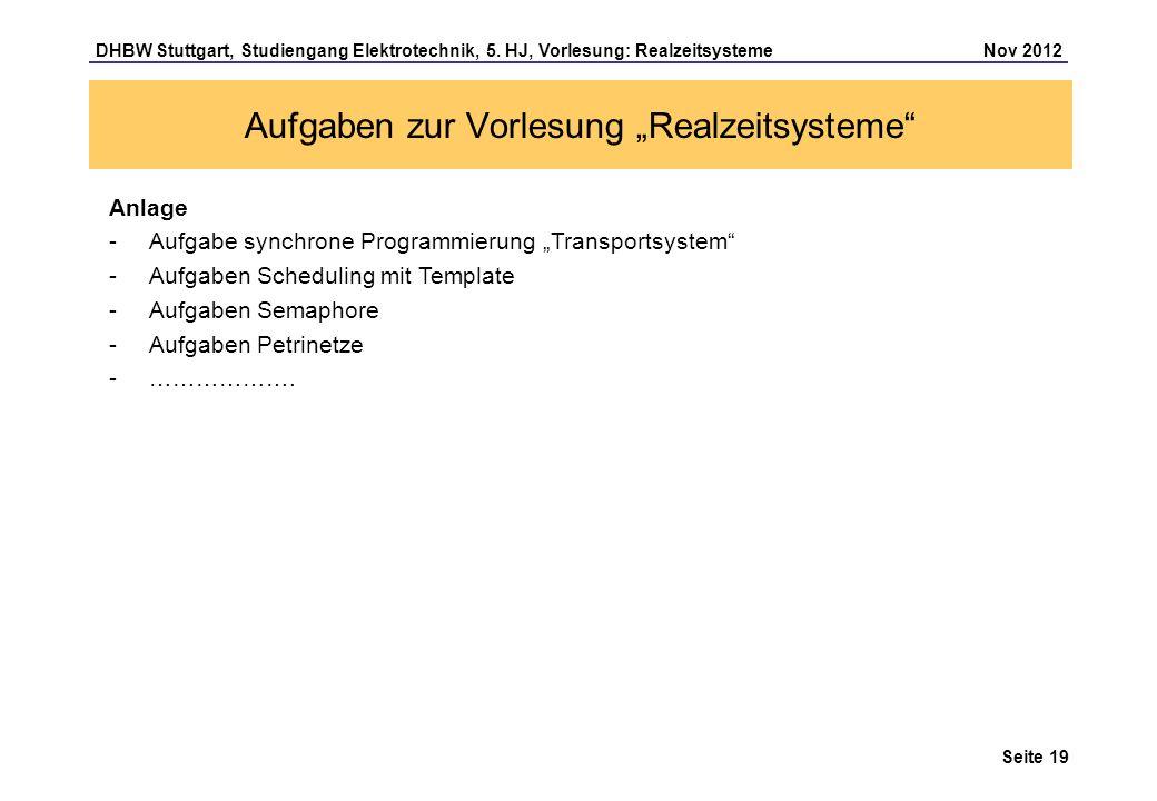 Seite 19 DHBW Stuttgart, Studiengang Elektrotechnik, 5. HJ, Vorlesung: Realzeitsysteme Nov 2012 Aufgaben zur Vorlesung Realzeitsysteme Anlage -Aufgabe