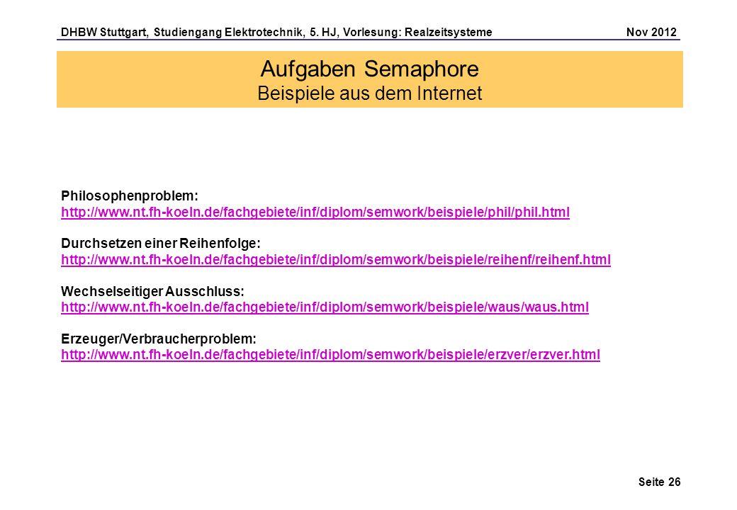 Seite 26 DHBW Stuttgart, Studiengang Elektrotechnik, 5. HJ, Vorlesung: Realzeitsysteme Nov 2012 Aufgaben Semaphore Beispiele aus dem Internet Philosop