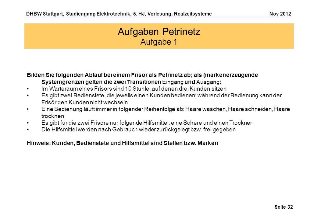 Seite 32 DHBW Stuttgart, Studiengang Elektrotechnik, 5. HJ, Vorlesung: Realzeitsysteme Nov 2012 Aufgaben Petrinetz Aufgabe 1 Bilden Sie folgenden Abla