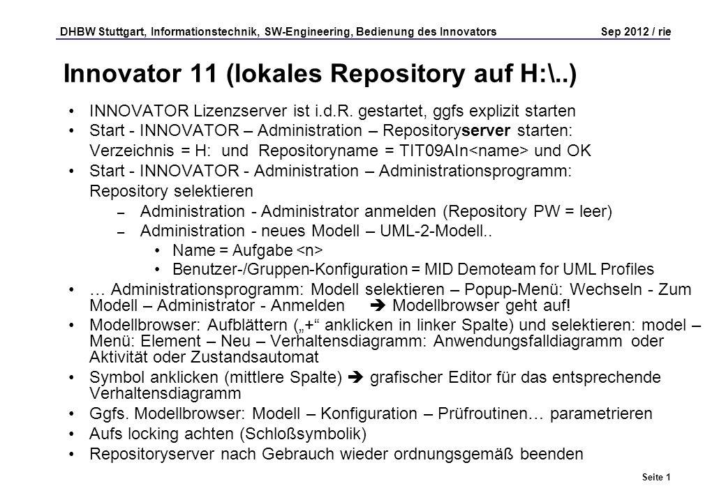 DHBW Stuttgart, Informationstechnik, SW-Engineering, Bedienung des Innovators Sep 2012 / rie Seite 1 Innovator 11 (lokales Repository auf H:\..) INNOVATOR Lizenzserver ist i.d.R.