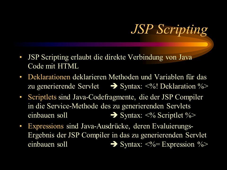 JSP Scripting - Beispiel JSP Scripting Millisekunden seit 1970: Vielfache von 3:.Vielfaches: zur Laufzeit Evaluierungs- Ergebnis in HTML einfügen Definition einer Servlet-Methode Iteration Aufruf der neuen Servlet-Methode