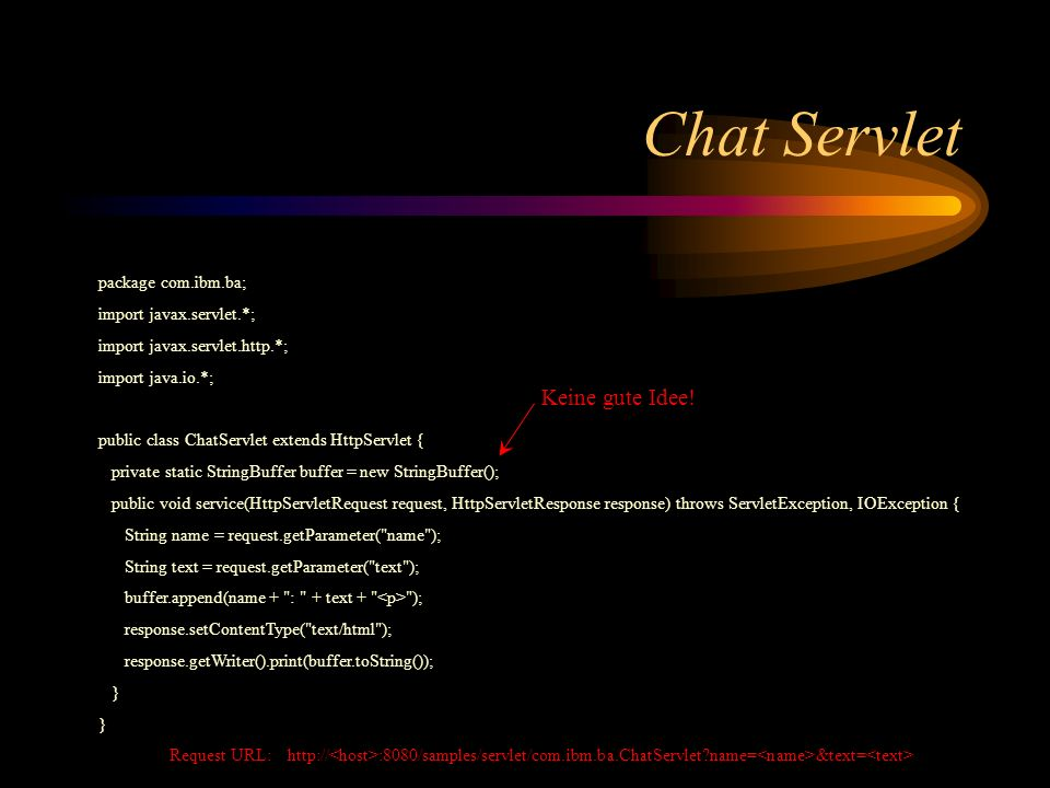 Chat Servlet package com.ibm.ba; import javax.servlet.*; import javax.servlet.http.*; import java.io.*; public class ChatServlet extends HttpServlet {