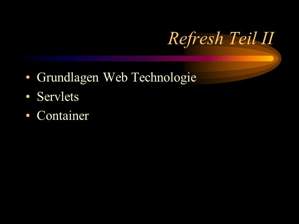 Refresh Teil II Grundlagen Web Technologie Servlets Container