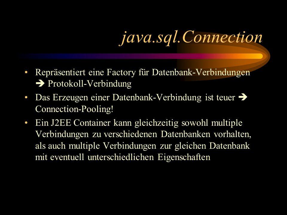 java.sql.Connection Repräsentiert eine Factory für Datenbank-Verbindungen Protokoll-Verbindung Das Erzeugen einer Datenbank-Verbindung ist teuer Connection-Pooling.