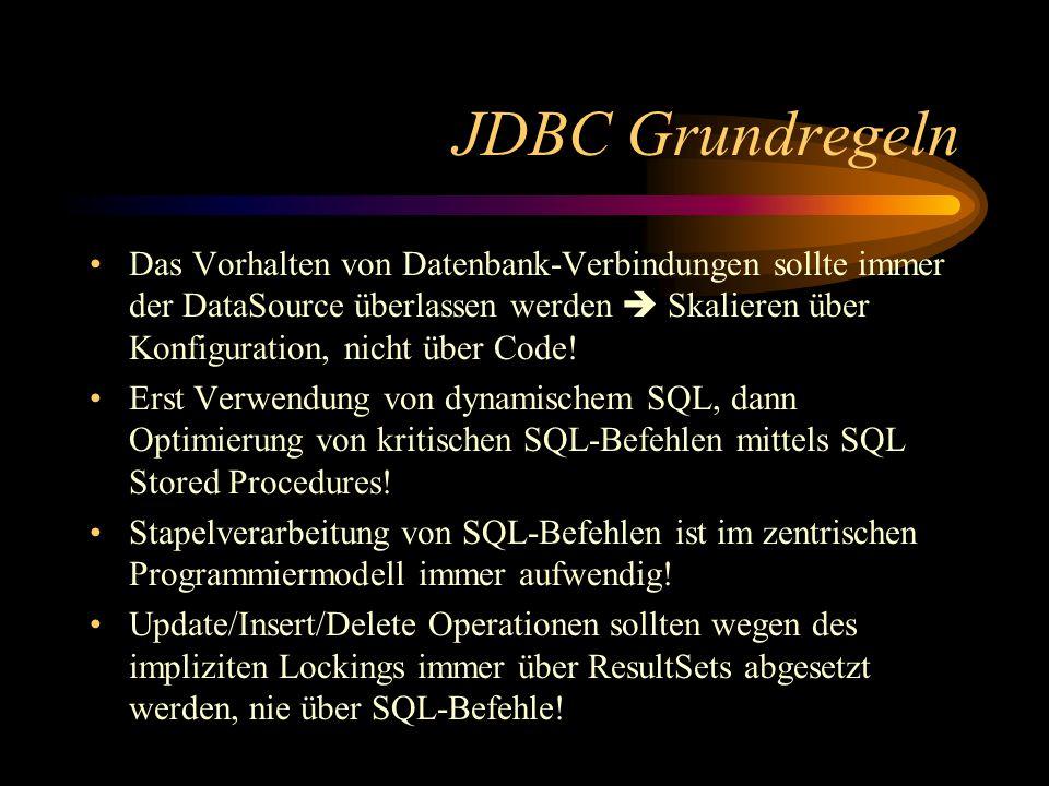 JDBC Grundregeln Das Vorhalten von Datenbank-Verbindungen sollte immer der DataSource überlassen werden Skalieren über Konfiguration, nicht über Code.