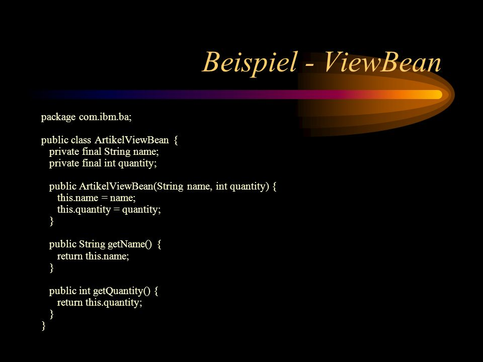 Beispiel - ViewBean package com.ibm.ba; public class ArtikelViewBean { private final String name; private final int quantity; public ArtikelViewBean(S