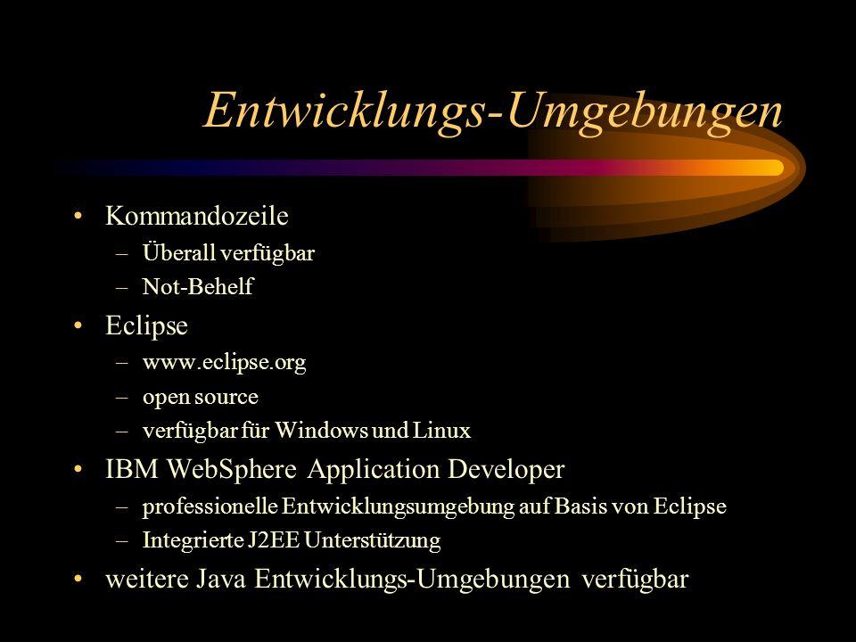 Entwicklungs-Umgebungen Kommandozeile –Überall verfügbar –Not-Behelf Eclipse –www.eclipse.org –open source –verfügbar für Windows und Linux IBM WebSphere Application Developer –professionelle Entwicklungsumgebung auf Basis von Eclipse –Integrierte J2EE Unterstützung weitere Java Entwicklungs-Umgebungen verfügbar