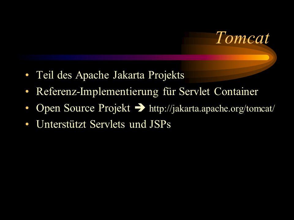 Tomcat Teil des Apache Jakarta Projekts Referenz-Implementierung für Servlet Container Open Source Projekt http://jakarta.apache.org/tomcat/ Unterstützt Servlets und JSPs